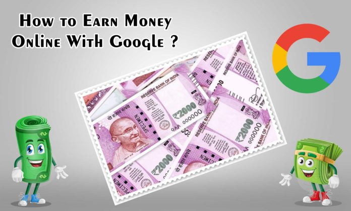 How to Earn Money Online With Google ?